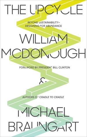 The Upcycle: Beyond Sustainability--Designing for Abundance [Book]