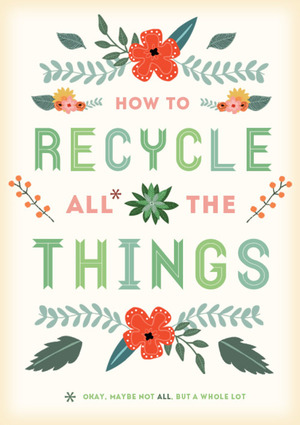 How To Recycle All The Things: Going Beyond Bottles And Cans | Design Sponge