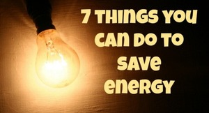 7 Things YOU Can Do to Help Save Energy  via @TheEcoChic
