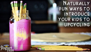 Naturally Fun Ways to Introduce Your Kids to Upcycling