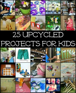 25 Upcycled Projects for Kids